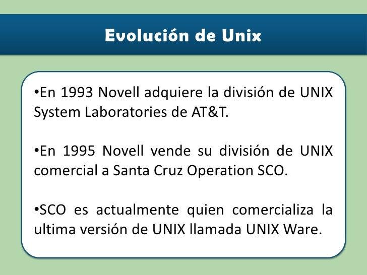 Las instalaciones del S.O. UNIX crecen en todo el mundo.</li></li></ul><li><ul><li>En 1993 Novell adquiere la división de ...