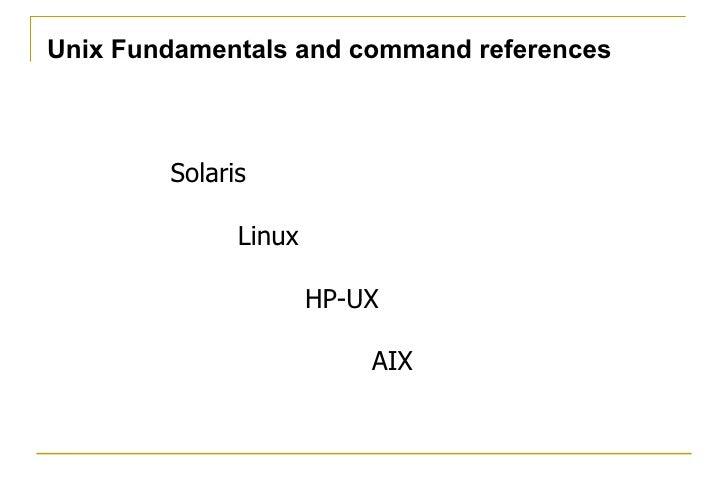 Unix Fundamentals and command references        Solaris              Linux                      HP-UX                     ...