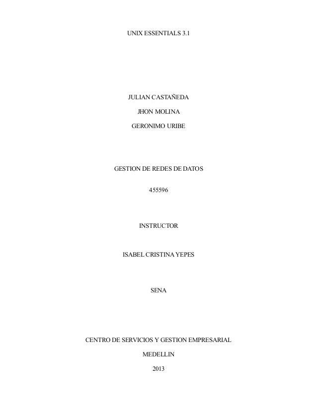 UNIX ESSENTIALS 3.1 JULIAN CASTAÑEDA JHON MOLINA GERONIMO URIBE GESTION DE REDES DE DATOS 455596 INSTRUCTOR ISABEL CRISTIN...