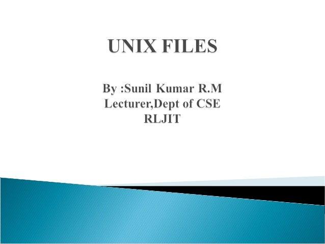  Regular   file Directory file Fifo file Character device file Block device file                 Sunil Kumar R.M   Le...