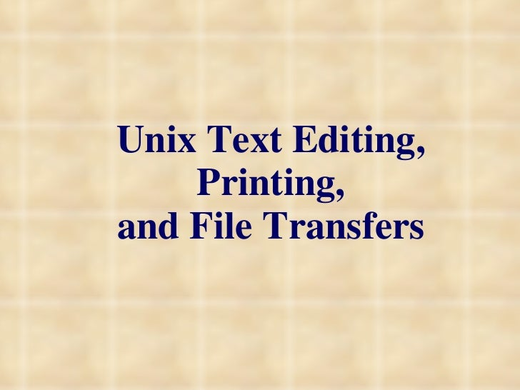 Unix Text Editing, Printing, and File Transfers