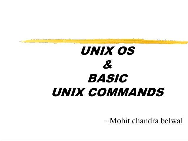 UNIX OS & BASIC UNIX COMMANDS --Mohit  chandra belwal
