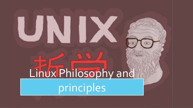 Linux Philosophy and principles