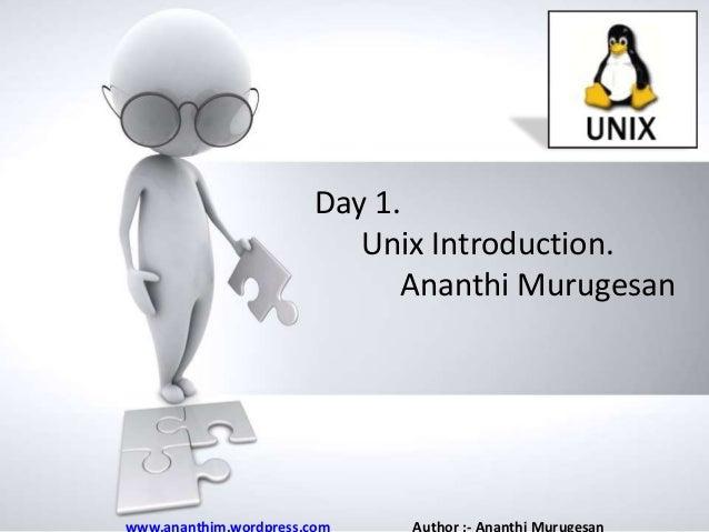 Day 1. Unix Introduction. Name of Ananthi Murugesan presentation • Company name