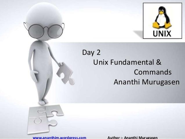 Day 2 Unix Fundamental & Name of Commands presentation Ananthi Murugasen • Company name
