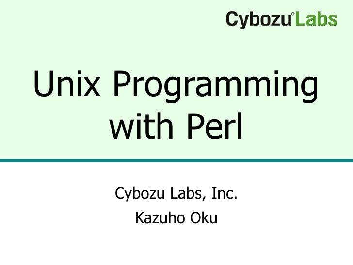 Unix Programming with Perl Cybozu Labs, Inc. Kazuho Oku