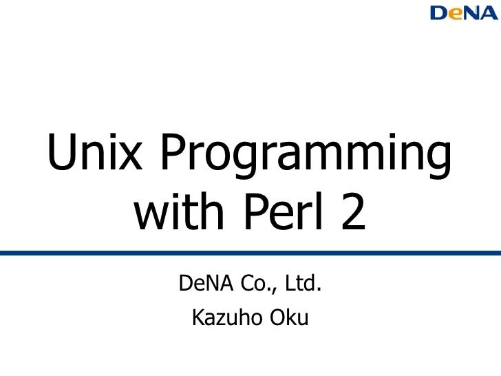 Unix Programming with Perl 2 DeNA Co., Ltd. Kazuho Oku