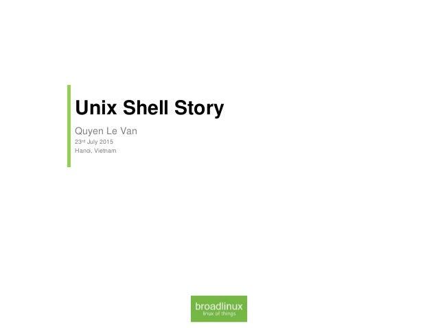 Quyen Le Van 23rd July 2015 Hanoi, Vietnam Unix Shell Story