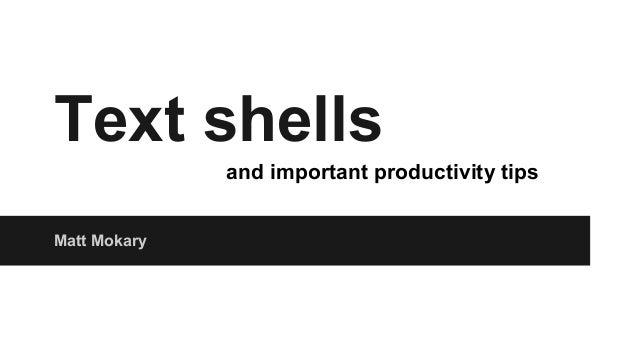 Text shells Matt Mokary and important productivity tips