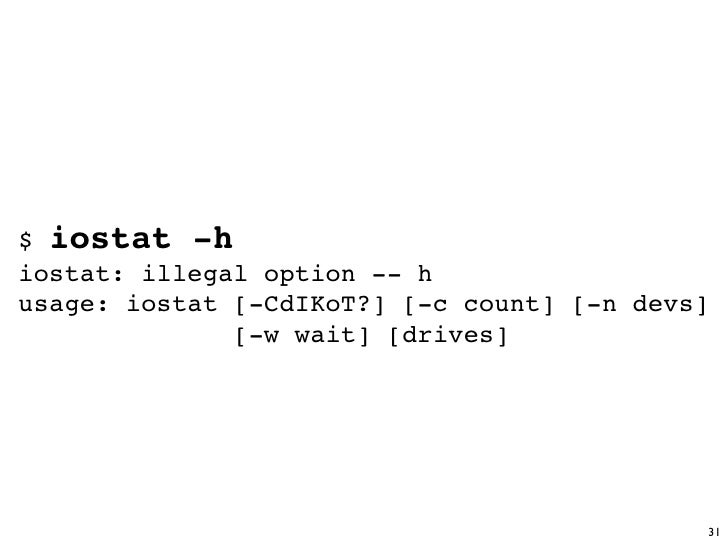 $ iostat -h iostat: illegal option -- h usage: iostat [-CdIKoT?] [-c count] [-n devs]               [-w wait] [drives]    ...