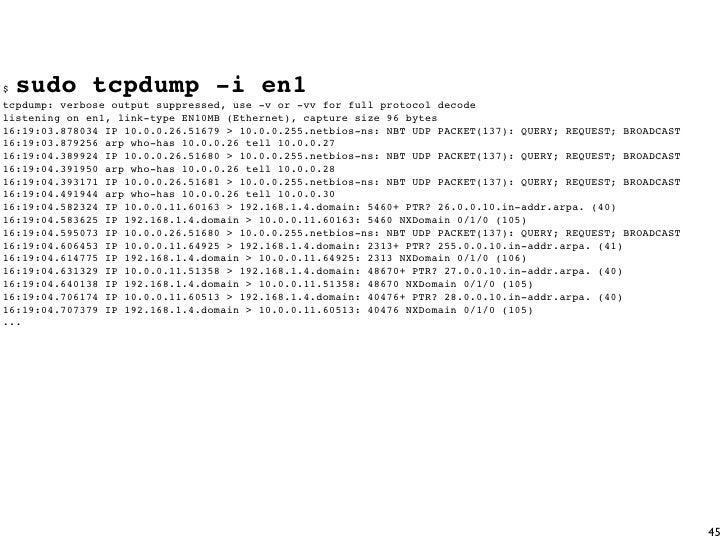 $   sudo tcpdump -i en1 tcpdump: verbose output suppressed, use -v or -vv for full protocol decode listening on en1, link-...