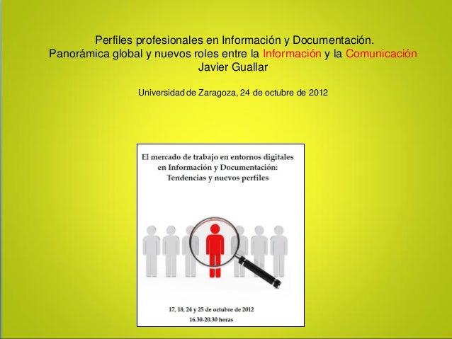 Perfiles profesionales en Información y Documentación.Panorámica global y nuevos roles entre la Información y la Comunicac...