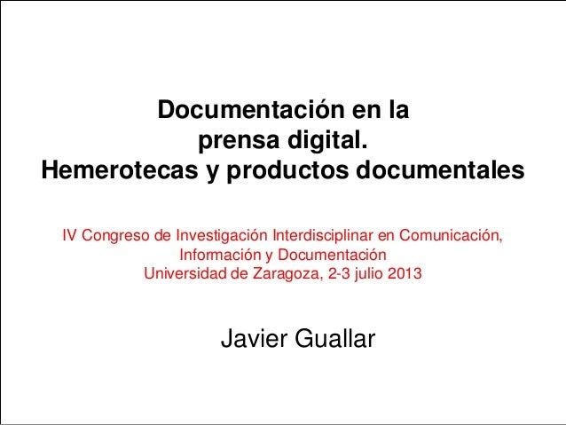 Documentación en la prensa digital. Hemerotecas y productos documentales IV Congreso de Investigación Interdisciplinar en ...