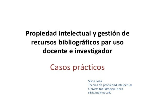Propiedad intelectual y gestión de  recursos bibliográficos par uso  docente ee iinnvveessttiiggaaddoorr  Casos prácticos ...