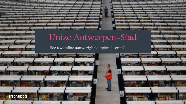 1  Unizo Antwerpen-Stad  Hoe uw online aanwezigheid optimaliseren?