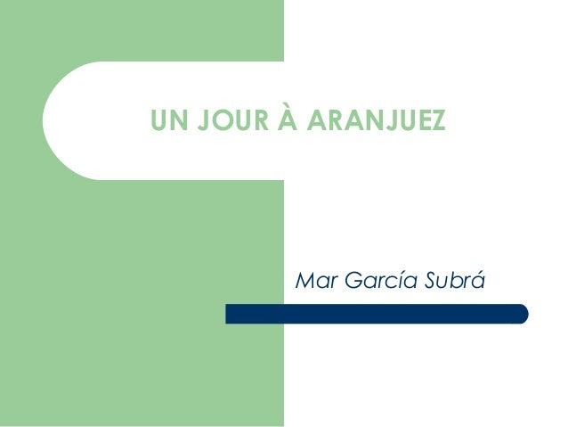 UN JOUR À ARANJUEZ        Mar García Subrá