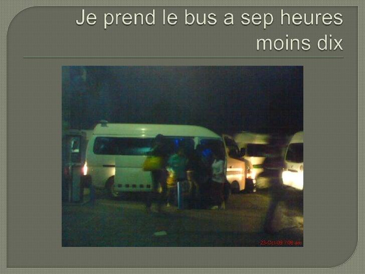 Je prend le bus a sepheuresmoinsdix<br />