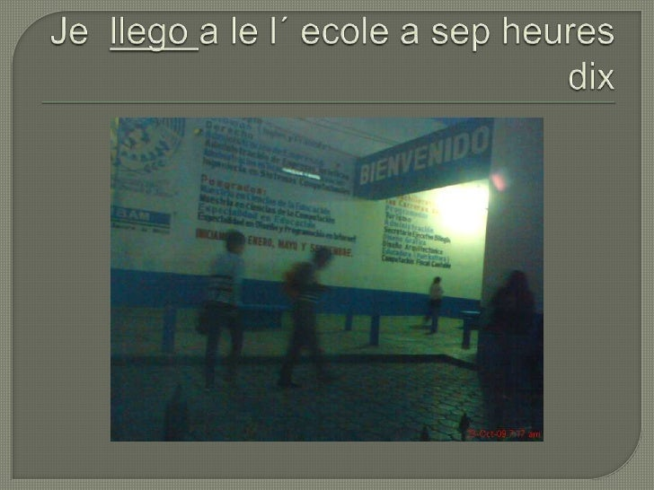 Je  llego a le l´ ecole a sepheuresdix<br />