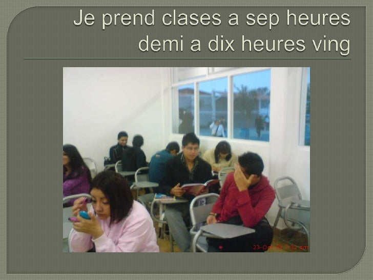 Je prend clases a sepheuresdemi a dixheuresving<br />