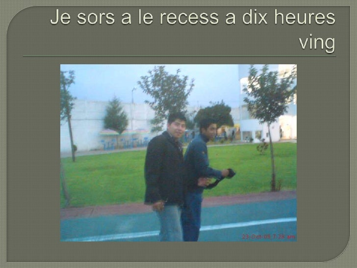 Je sors a le recess a dixheuresving<br />