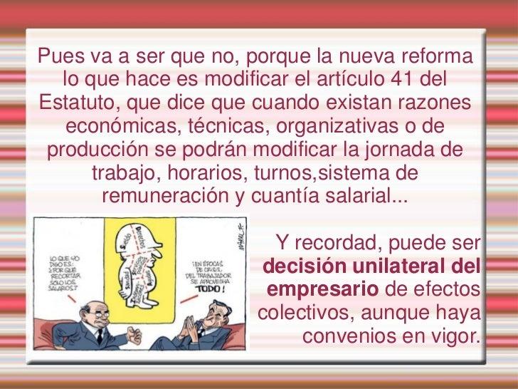 Pues va a ser que no, porque la nueva reforma   lo que hace es modificar el artículo 41 delEstatuto, que dice que cuando e...