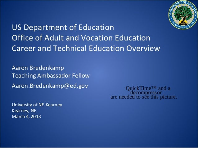 US Department of EducationOffice of Adult and Vocation EducationCareer and Technical Education OverviewAaron BredenkampTea...