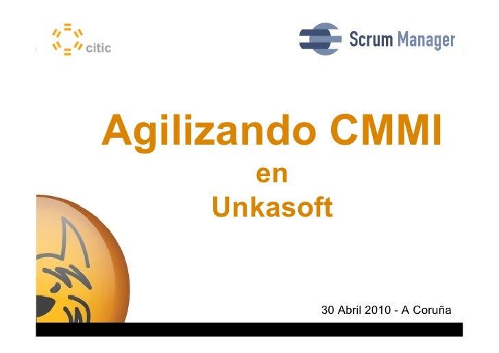 Agilizando CMMI                                                  en                                                Unkasof...