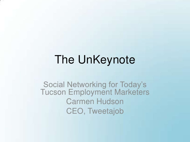 The UnKeynote<br />Social Networking for Today's Tucson Employment Marketers<br />Carmen Hudson<br />CEO, Tweetajob<br />