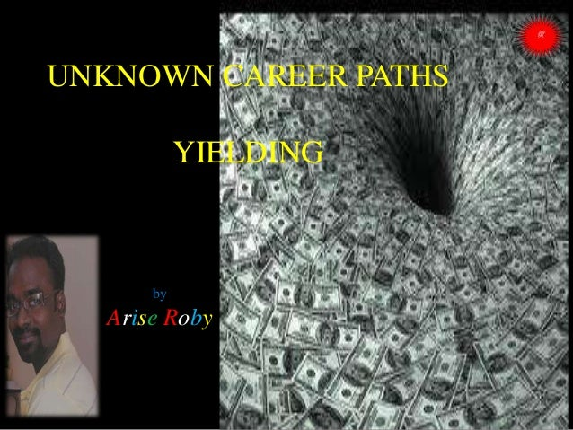 UNKNOWN CAREER PATHS YIELDING  by  Arise Roby