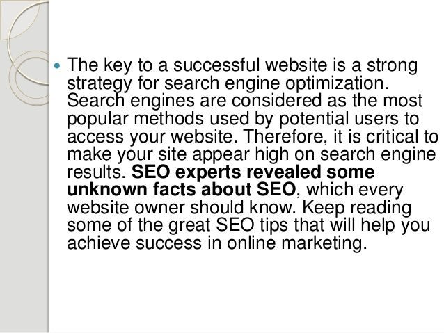  The key to a successful website is a strong strategy for search engine optimization. Search engines are considered as th...