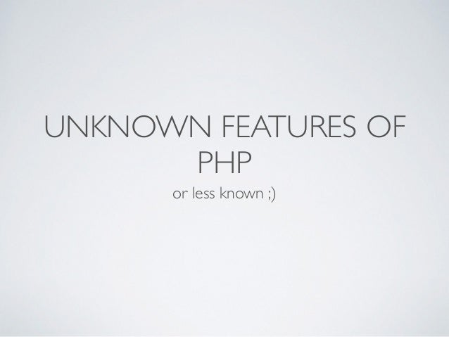 UNKNOWN FEATURES OF PHP or less known ;)