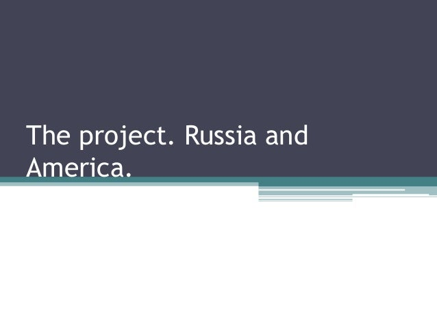 The project. Russia andAmerica.