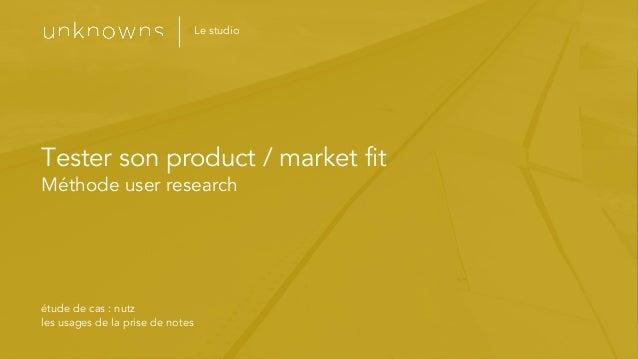 _Cliquez pour modifier les styles du texte du masque _Deuxième niveau 1 Tester son product / market fit Méthode user resea...