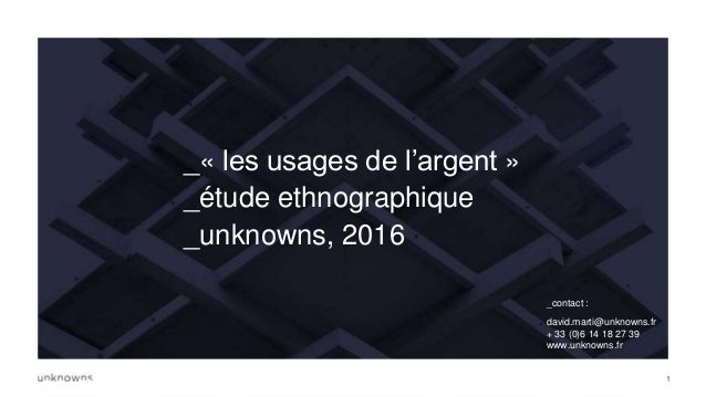 11 _« les usages de l'argent » _étude ethnographique _unknowns, 2016 _contact : david.marti@unknowns.fr + 33 (0)6 14 18 27...