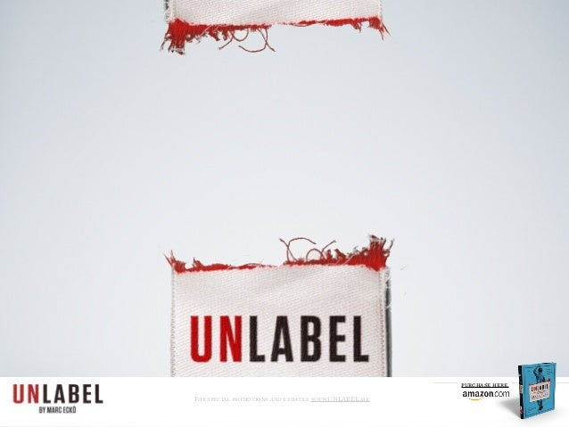 For special promotions and updates: www.UNLABEL.me purchase here.