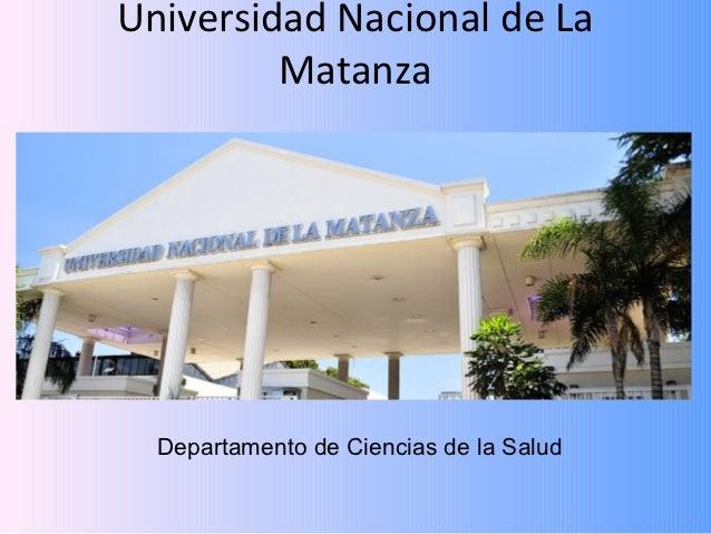 Universidad Nacional de La         Matanza  Departamento de Ciencias de la Salud