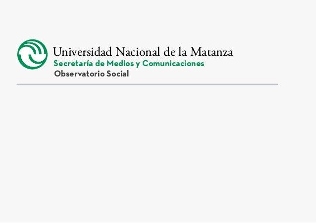 Universidad Nacional de la Matanza Secretaría de Medios y Comunicaciones Observatorio Social