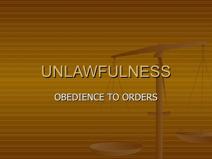 UNLAWFULNESS OBEDIENCE TO ORDERS