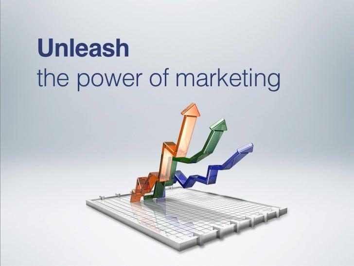 Unleashthe power of marketing