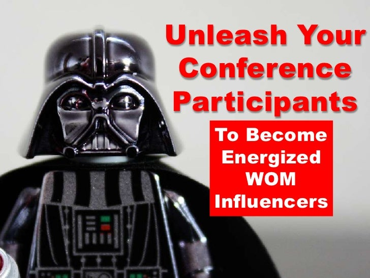 Unleash Your Conference Participants<br />To Become<br />Energized <br />WOM Influencers<br />