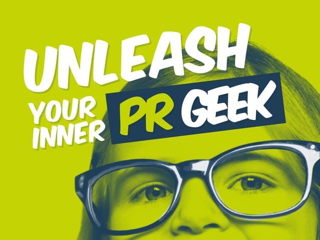 Unleash your inner PR geek