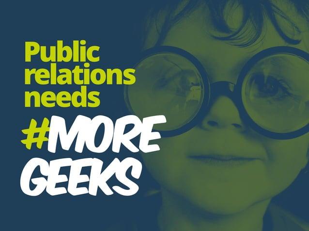 #MORE GEEKS Public relations needs