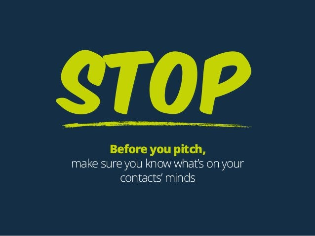 STOP Before you pitch, make sure you know what's on your contacts' minds