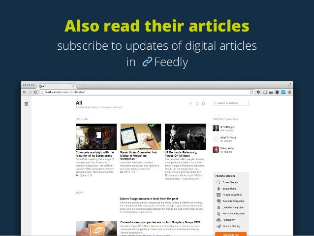 Also read their articles subscribe to updates of digital articles in Feedly