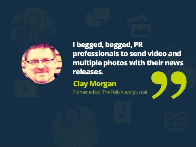 I begged, begged, PR professionals to send video and multiple photos with their news releases. Clay Morgan Former editor, ...