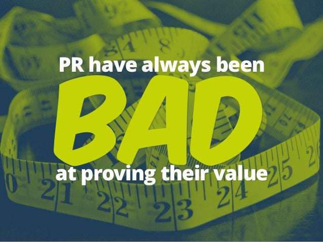 bad at proving their value PR have always been