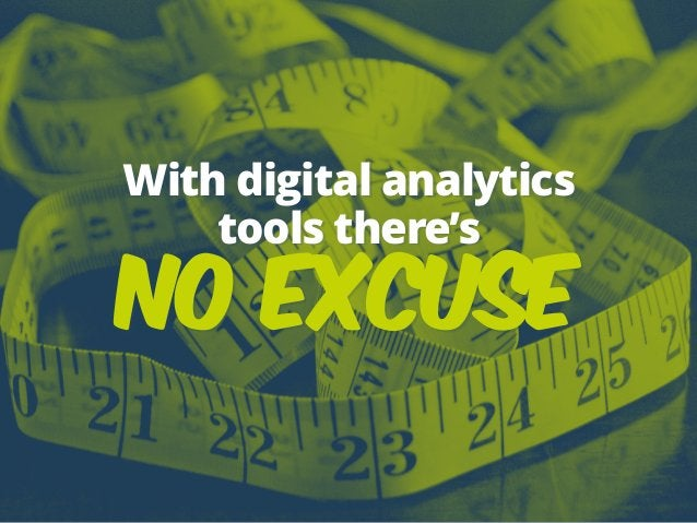 With digital analytics tools there's no excuse