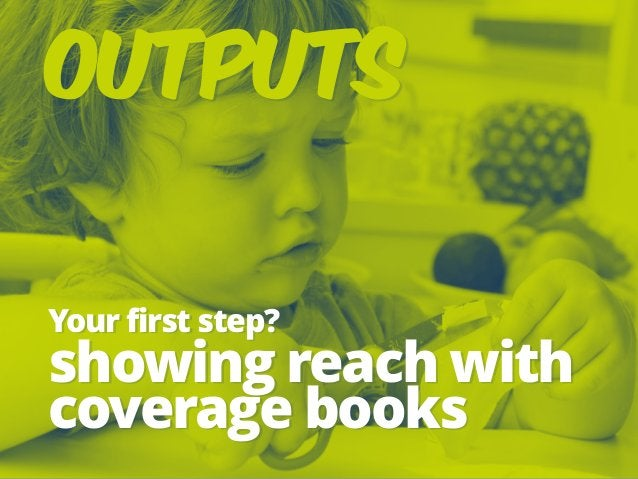 Your first step? showing reach with coverage books Outputs