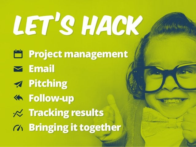 LET'S HACK Project management Email Pitching Follow-up Tracking results Bringing it together