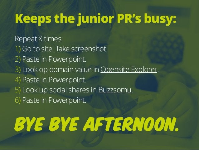 Keeps the junior PR's busy: Repeat X times: 1) Go to site. Take screenshot. 2) Paste in Powerpoint. 3) Look op domain val...